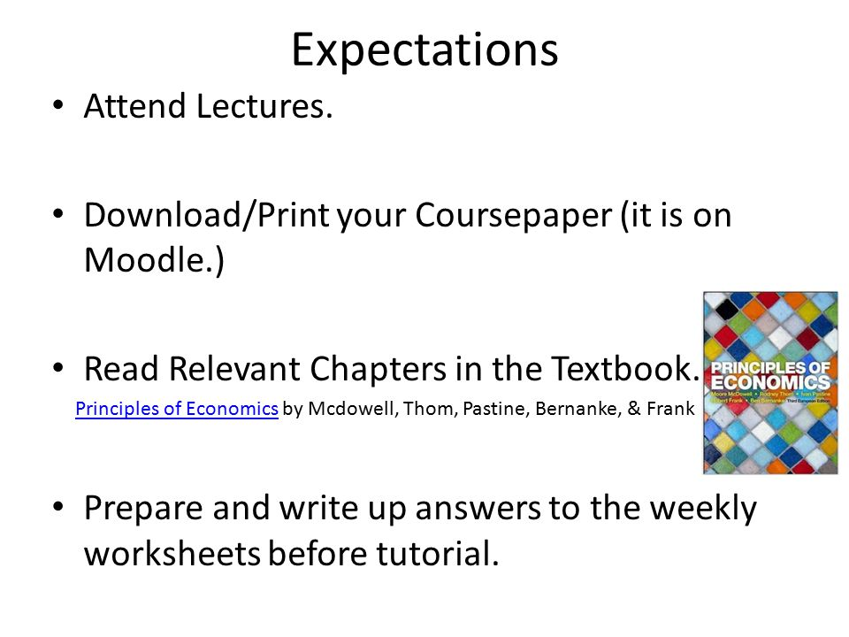 Expectations Tutorial Attendance – Attendance is marked at each tutorial – If you are ill and cannot attend, you can log in to Moodle and fill out the reason for your absence.
