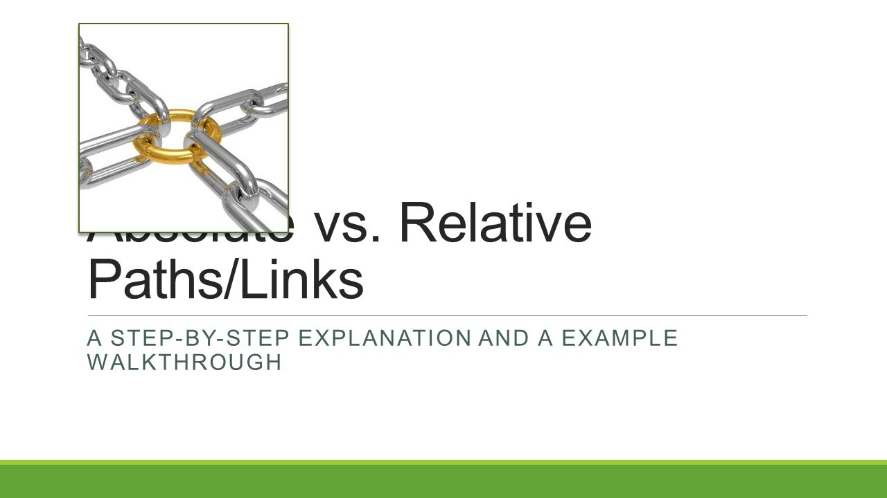 Absolute vs. Relative Paths/Links A STEP-BY-STEP EXPLANATION AND A EXAMPLE WALKTHROUGH