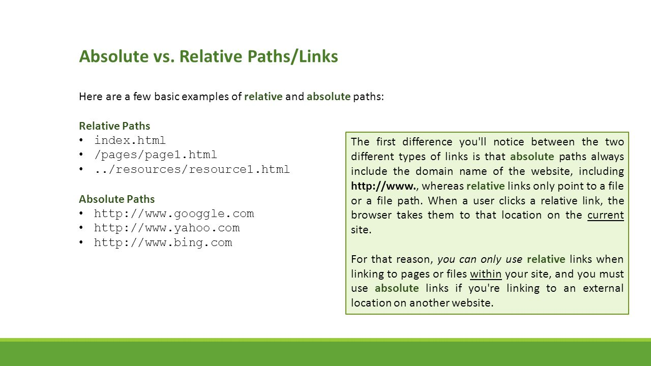 Absolute vs. Relative Paths/Links Here are a few basic examples of relative and absolute paths: Relative Paths index.html /pages/page1.html../resource
