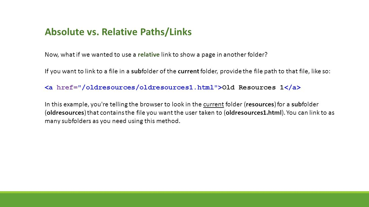 Absolute vs. Relative Paths/Links Now, what if we wanted to use a relative link to show a page in another folder? If you want to link to a file in a s