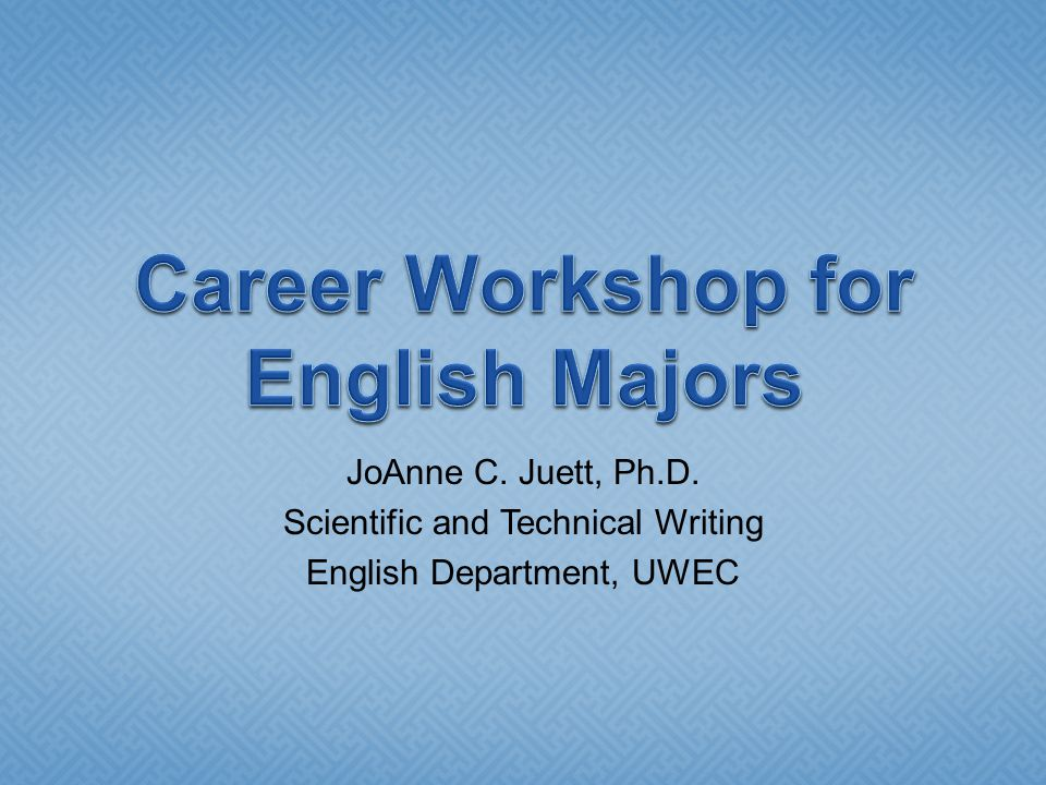 JoAnne C. Juett, Ph.D. Scientific and Technical Writing English Department, UWEC