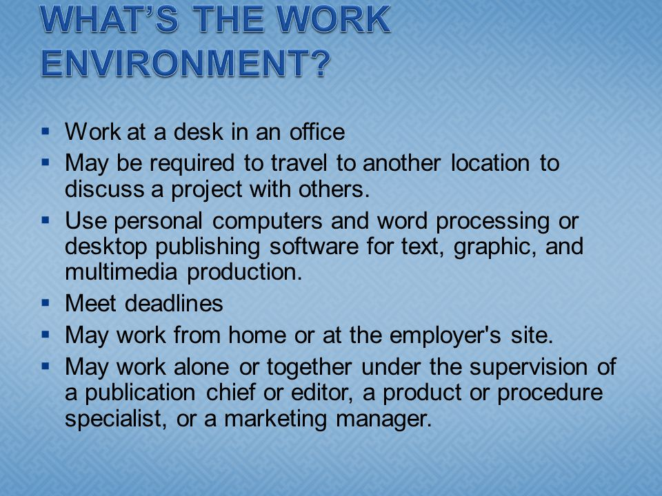  Work at a desk in an office  May be required to travel to another location to discuss a project with others.