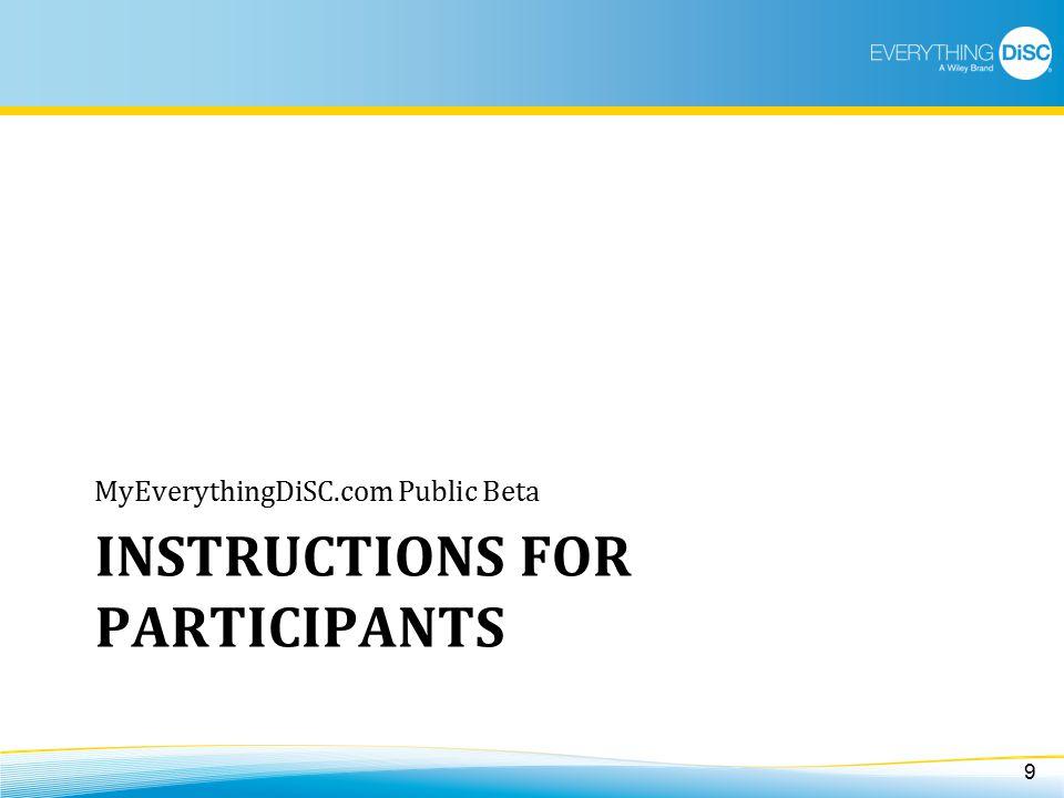 INSTRUCTIONS FOR PARTICIPANTS MyEverythingDiSC.com Public Beta 9