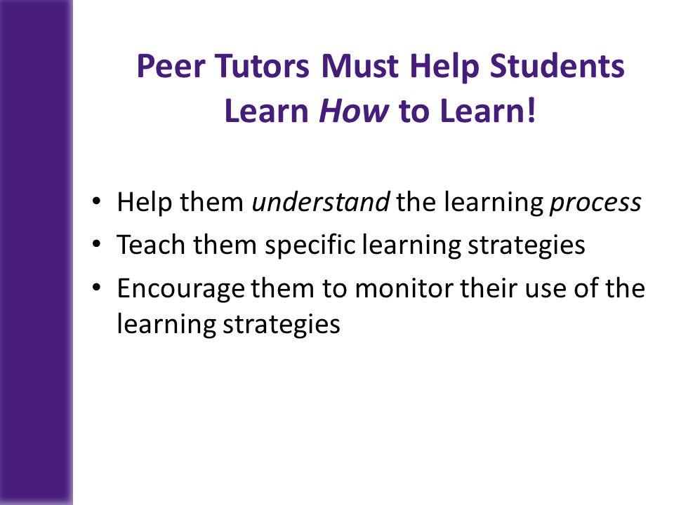 Peer Tutors Must Help Students Learn How to Learn.