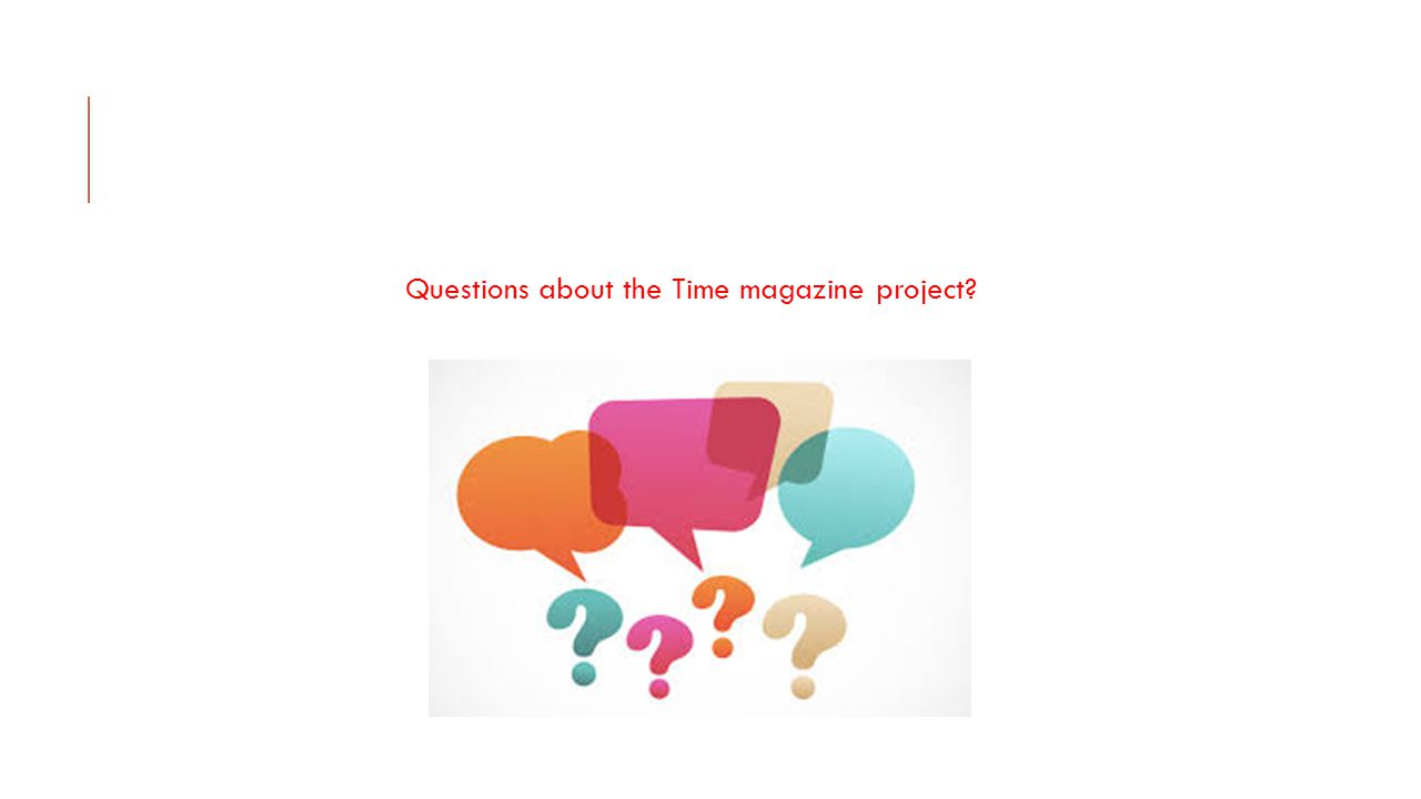 Questions about the Time magazine project?