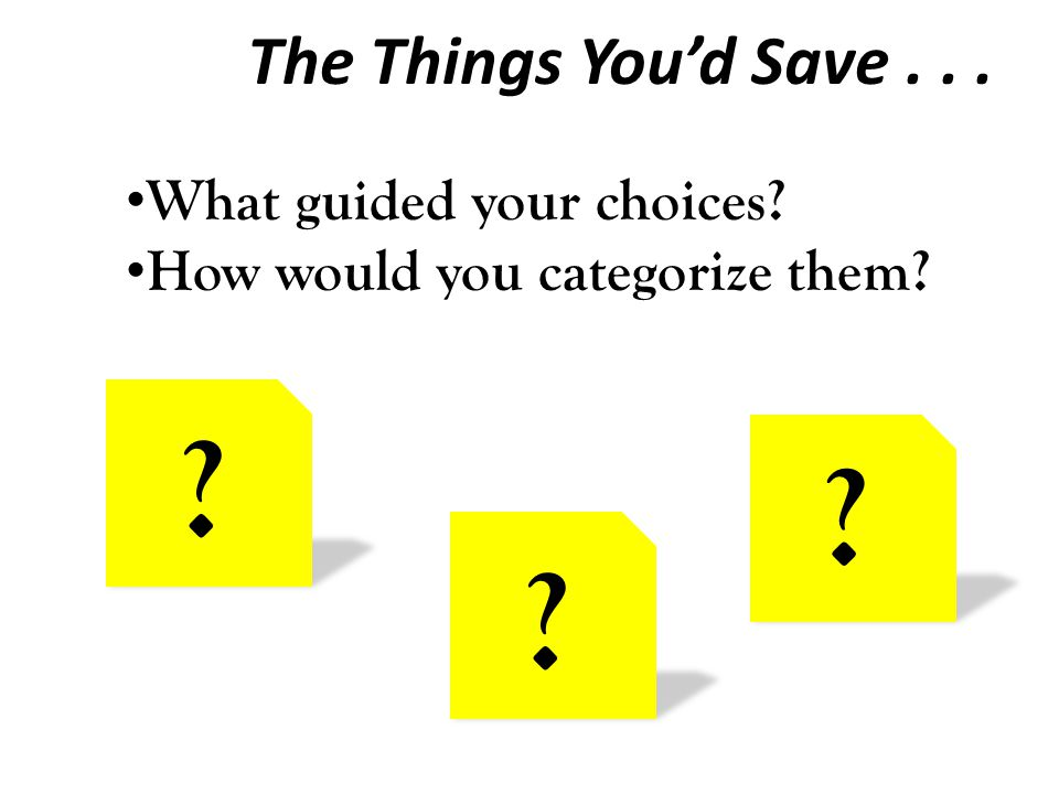The Things You'd Save... What guided your choices? How would you categorize them? ?? ?
