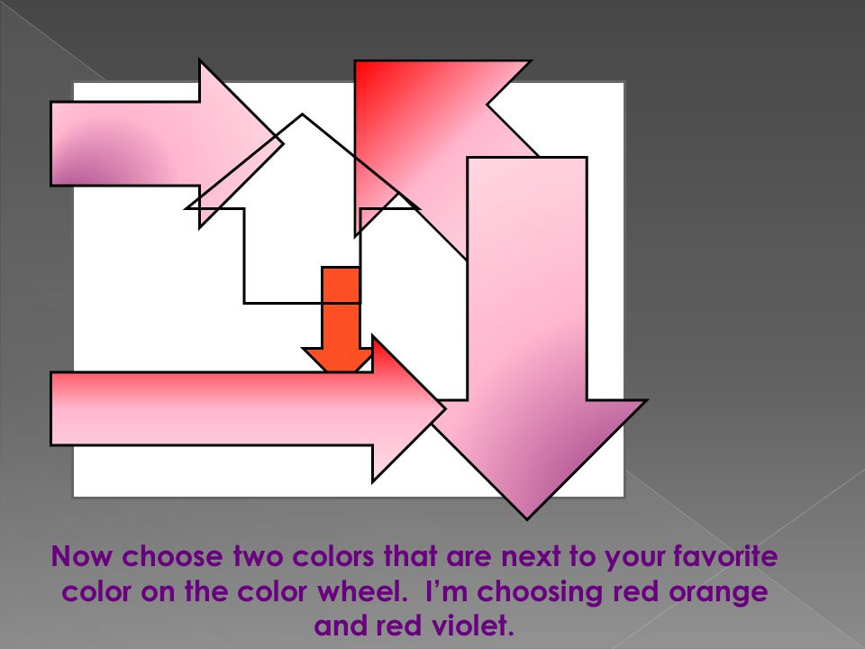 Now choose two colors that are next to your favorite color on the color wheel.