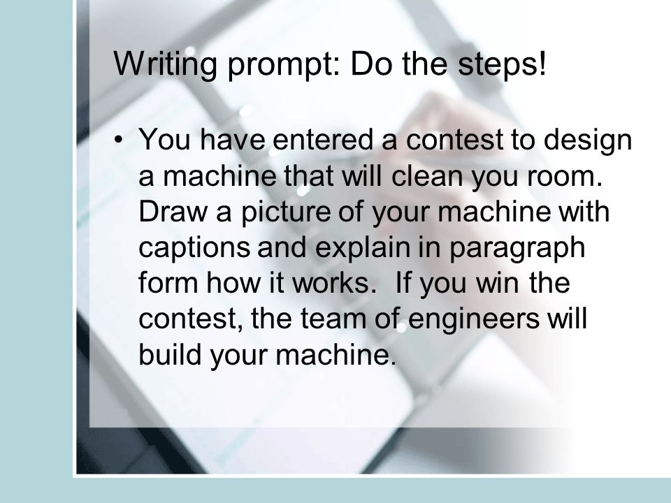 Writing prompt: Do the steps! You have entered a contest to design a machine that will clean you room. Draw a picture of your machine with captions an