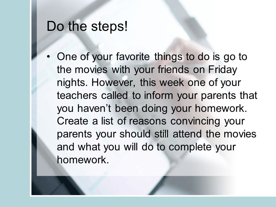 Do the steps! One of your favorite things to do is go to the movies with your friends on Friday nights. However, this week one of your teachers called