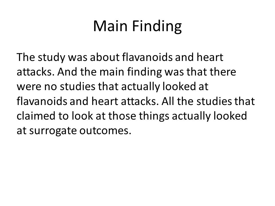 Main Finding The study was about flavanoids and heart attacks. And the main finding was that there were no studies that actually looked at flavanoids