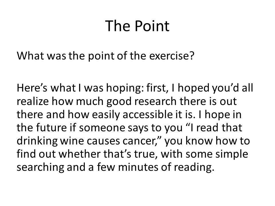 The Point What was the point of the exercise? Here's what I was hoping: first, I hoped you'd all realize how much good research there is out there and