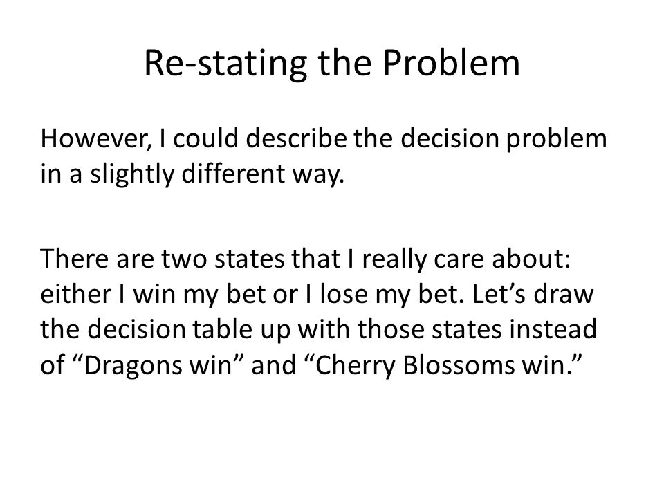Re-stating the Problem However, I could describe the decision problem in a slightly different way.
