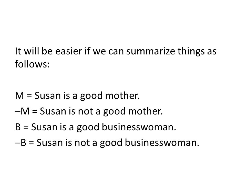 It will be easier if we can summarize things as follows: M = Susan is a good mother. ─M = Susan is not a good mother. B = Susan is a good businesswoma