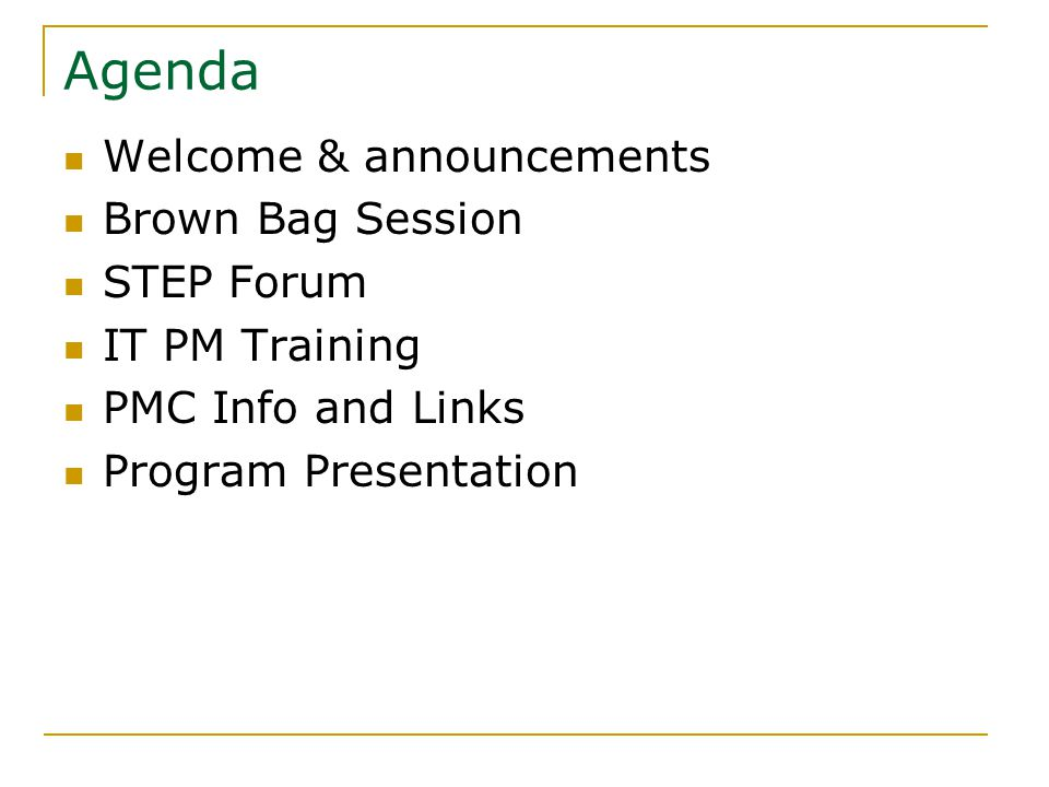 Agenda Welcome & announcements Brown Bag Session STEP Forum IT PM Training PMC Info and Links Program Presentation