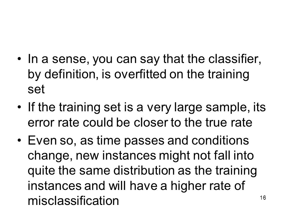 In a sense, you can say that the classifier, by definition, is overfitted on the training set If the training set is a very large sample, its error ra