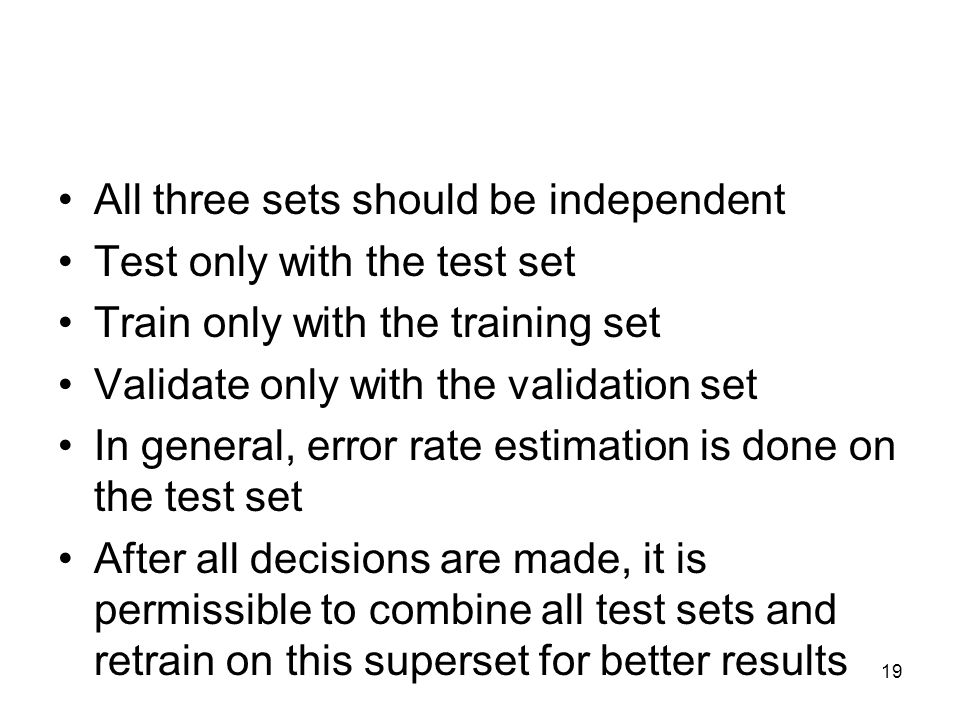 All three sets should be independent Test only with the test set Train only with the training set Validate only with the validation set In general, er