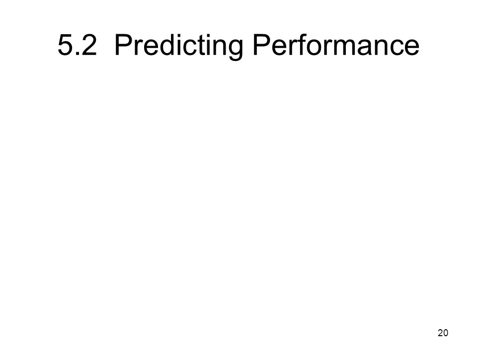 5.2 Predicting Performance 20