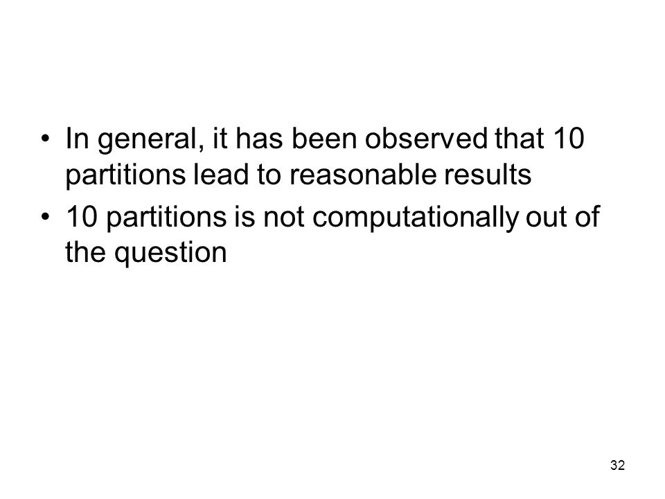 In general, it has been observed that 10 partitions lead to reasonable results 10 partitions is not computationally out of the question 32