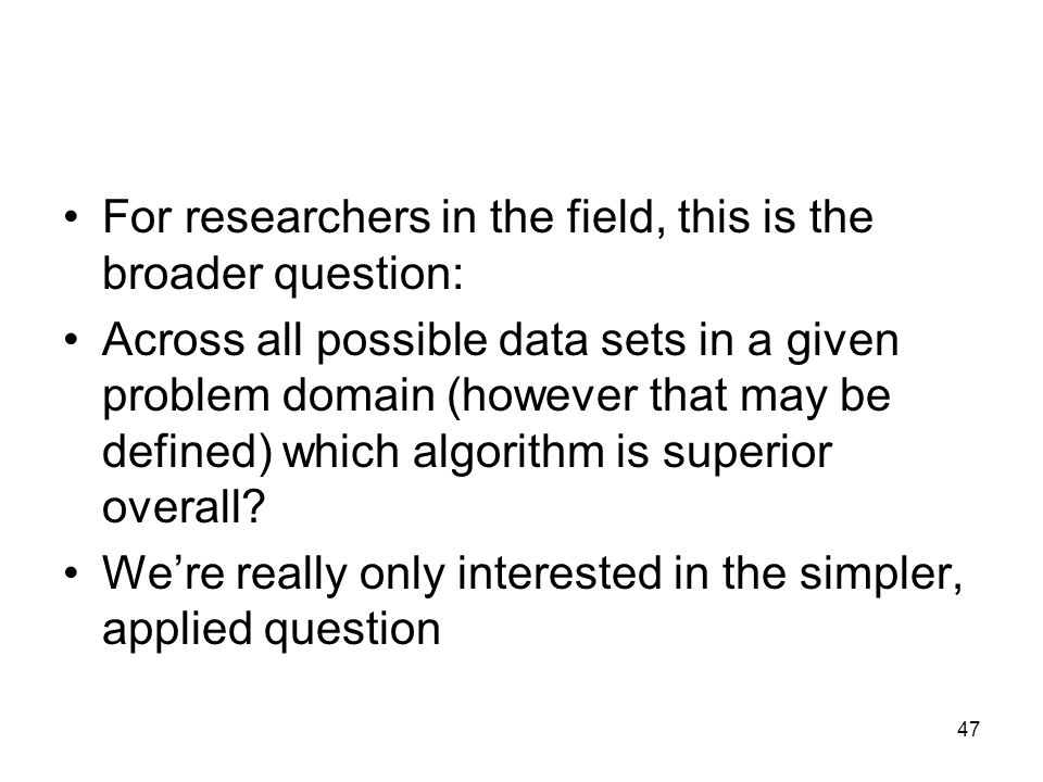For researchers in the field, this is the broader question: Across all possible data sets in a given problem domain (however that may be defined) whic