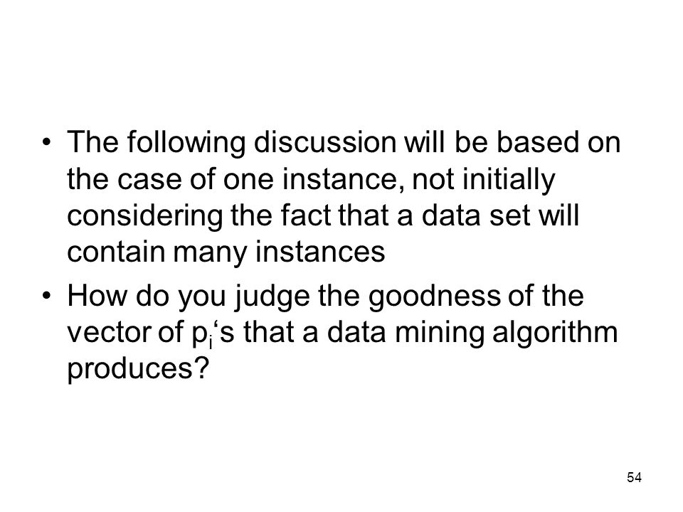 The following discussion will be based on the case of one instance, not initially considering the fact that a data set will contain many instances How