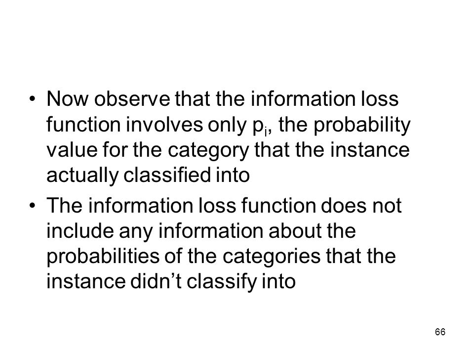 Now observe that the information loss function involves only p i, the probability value for the category that the instance actually classified into Th