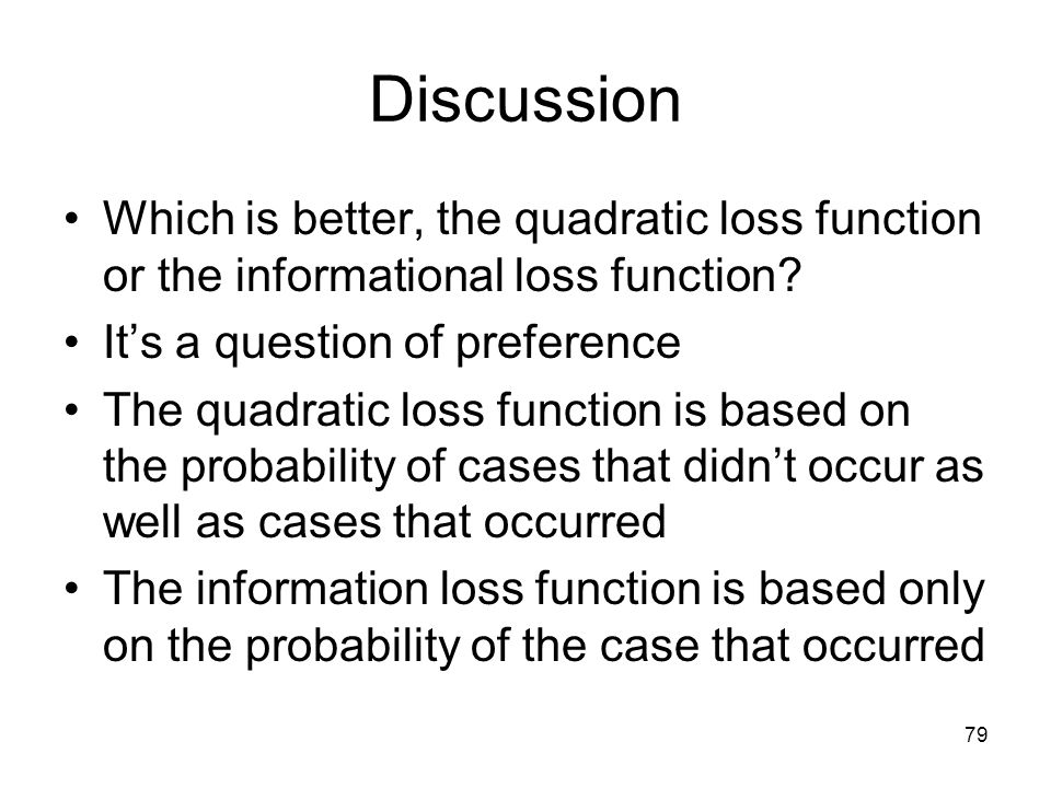 Discussion Which is better, the quadratic loss function or the informational loss function? It's a question of preference The quadratic loss function
