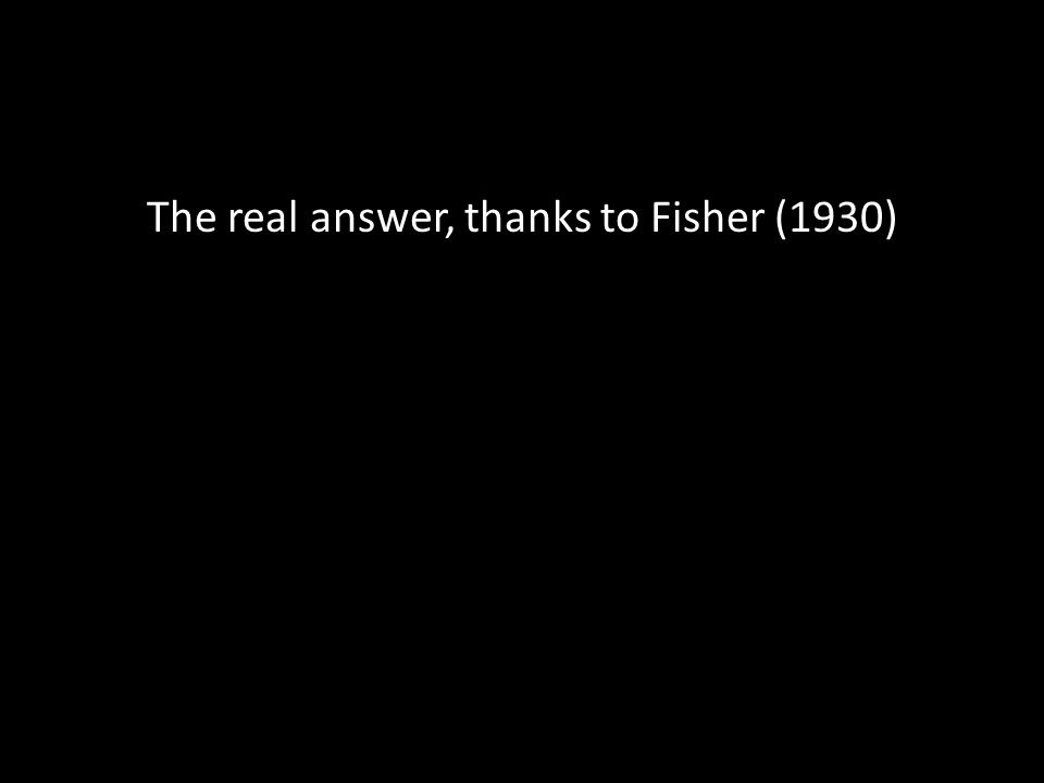 The real answer, thanks to Fisher (1930)