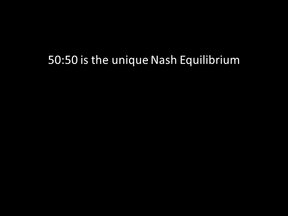 50:50 is the unique Nash Equilibrium