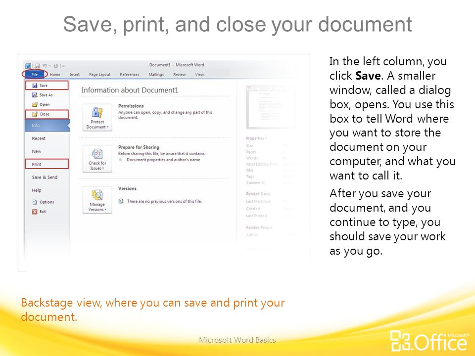 Save, print, and close your document Microsoft Word Basics Backstage view, where you can save and print your document.