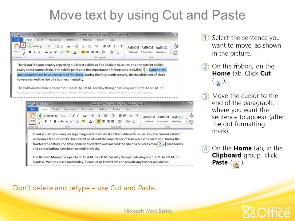 Move text by using Cut and Paste Microsoft Word Basics Don't delete and retype – use Cut and Paste.