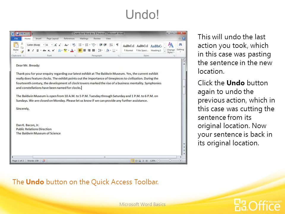 Undo. Microsoft Word Basics The Undo button on the Quick Access Toolbar.