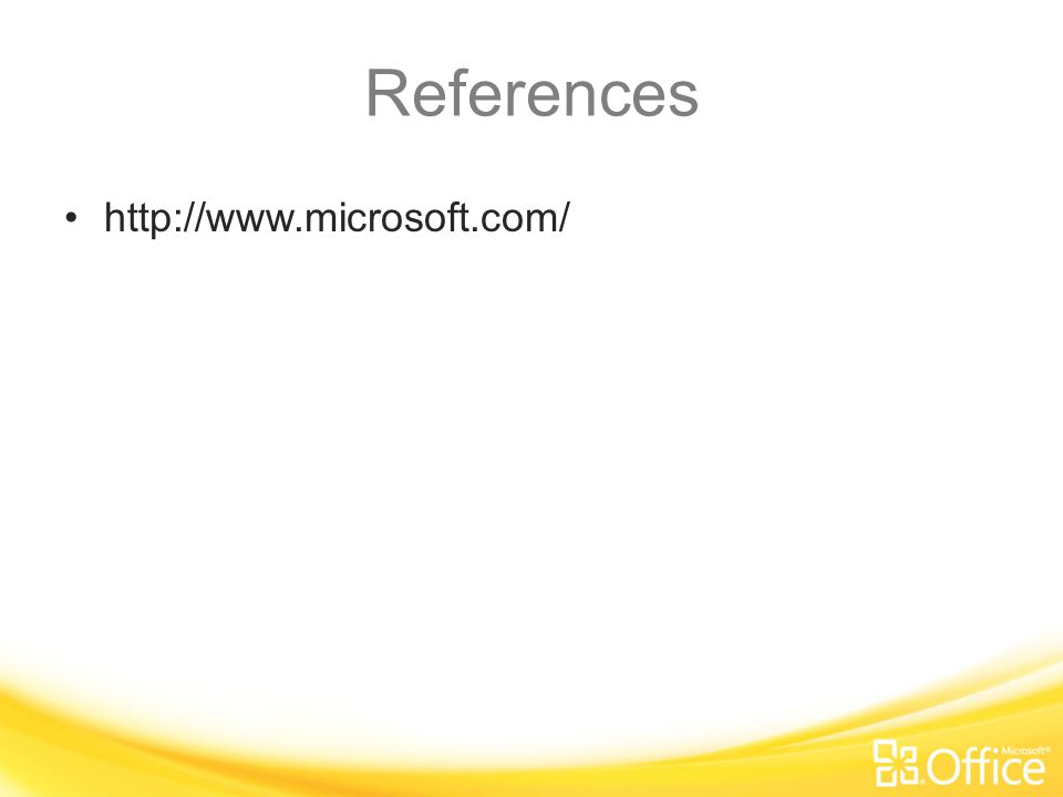 References http://www.microsoft.com/