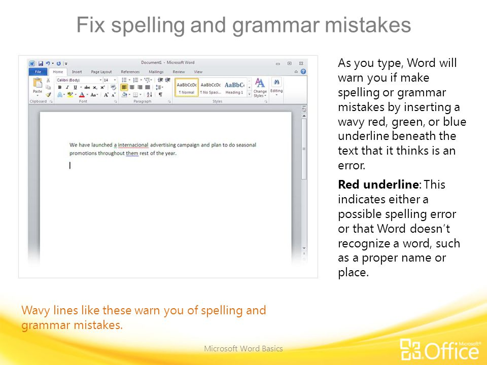 Fix spelling and grammar mistakes Microsoft Word Basics Wavy lines like these warn you of spelling and grammar mistakes.