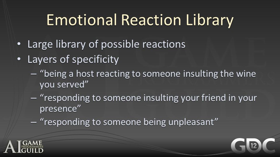 "Emotional Reaction Library Large library of possible reactions Large library of possible reactions Layers of specificity Layers of specificity – ""bein"