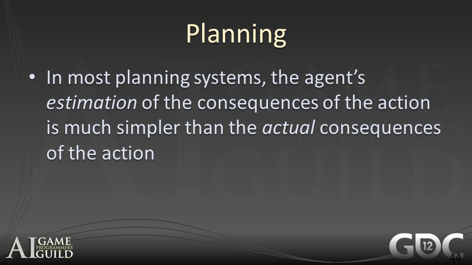 Planning In most planning systems, the agent's estimation of the consequences of the action is much simpler than the actual consequences of the action