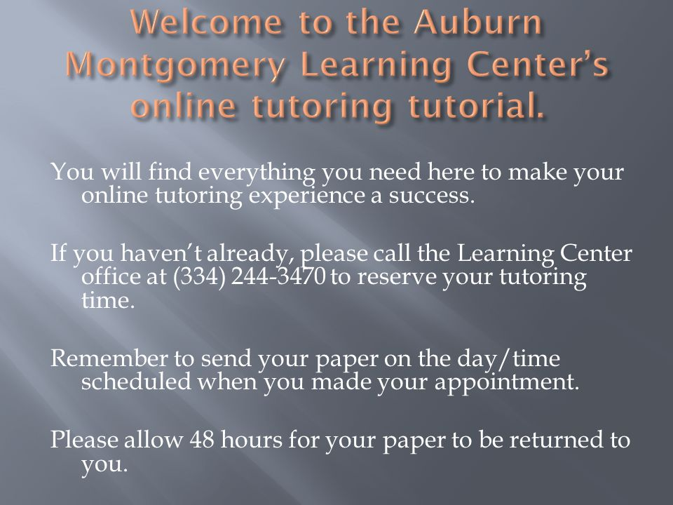 You will find everything you need here to make your online tutoring experience a success. If you haven't already, please call the Learning Center offi