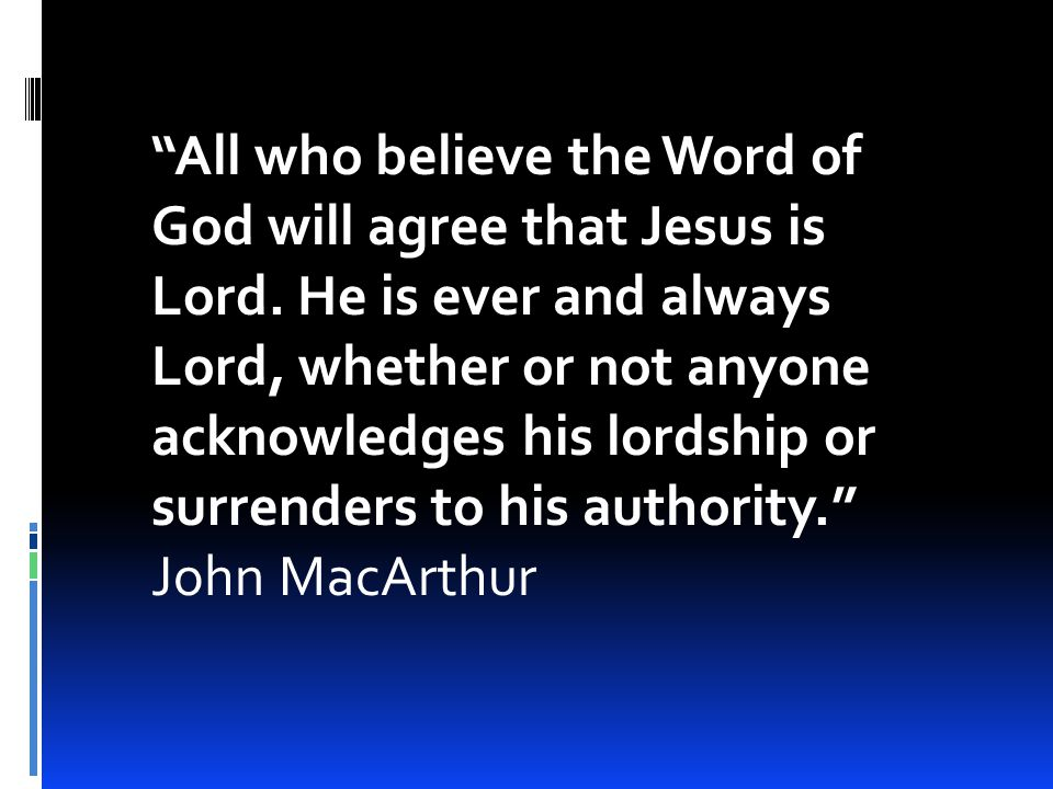 All who believe the Word of God will agree that Jesus is Lord.