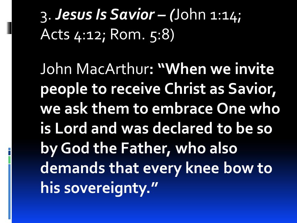 3. Jesus Is Savior – (John 1:14; Acts 4:12; Rom.