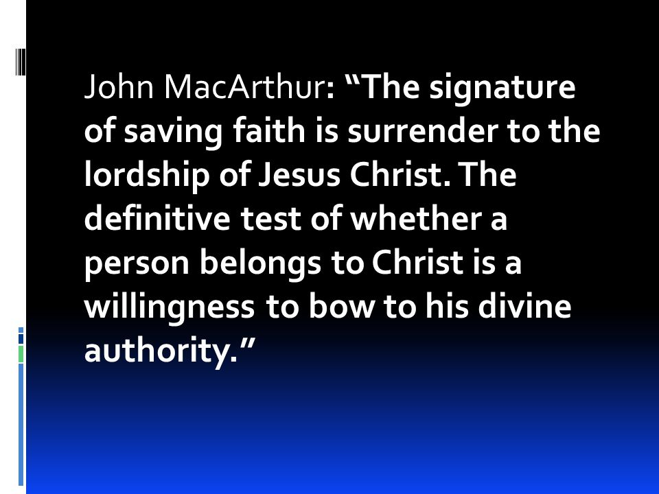 John MacArthur: The signature of saving faith is surrender to the lordship of Jesus Christ.