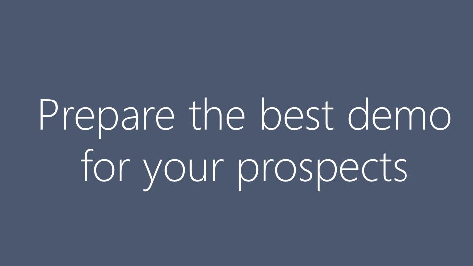 Prepare the best demo for your prospects