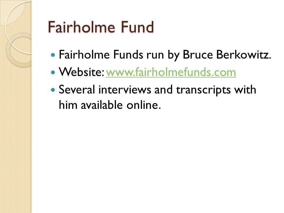 Fairholme Fund Fairholme Funds run by Bruce Berkowitz.