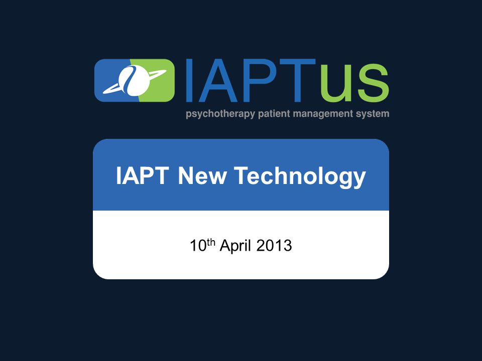 IAPT New Technology 10 th April 2013