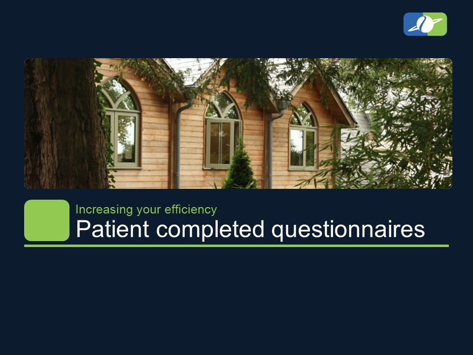 Patient completed questionnaires Increasing your efficiency