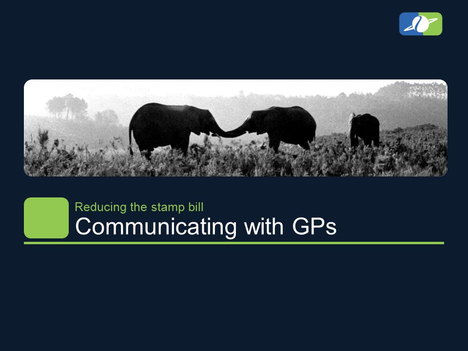 Communicating with GPs Reducing the stamp bill