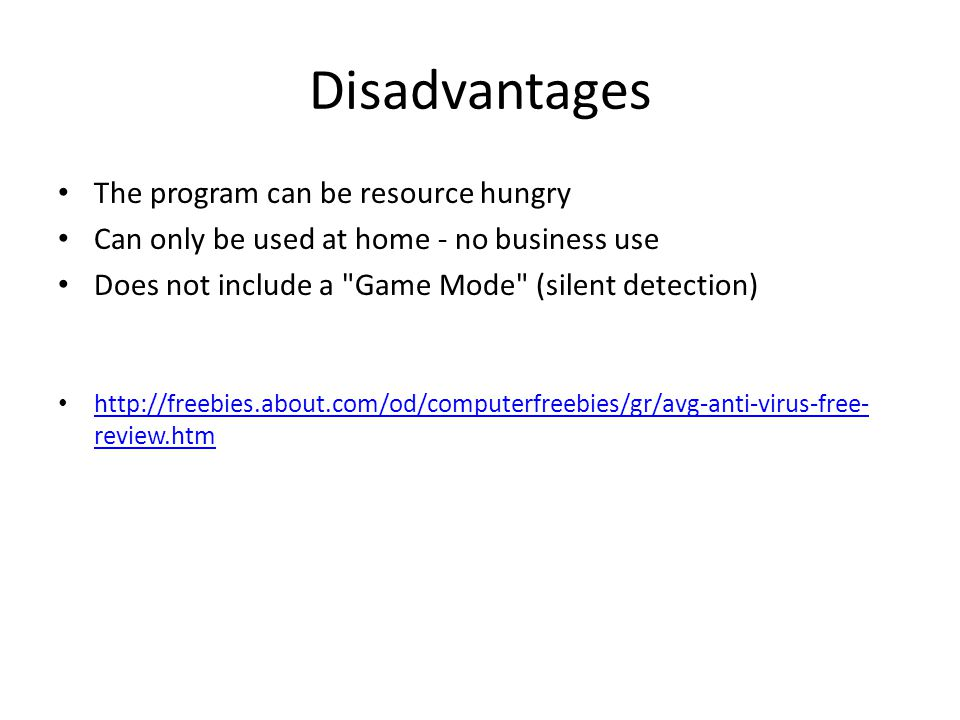 Disadvantages The program can be resource hungry Can only be used at home - no business use Does not include a