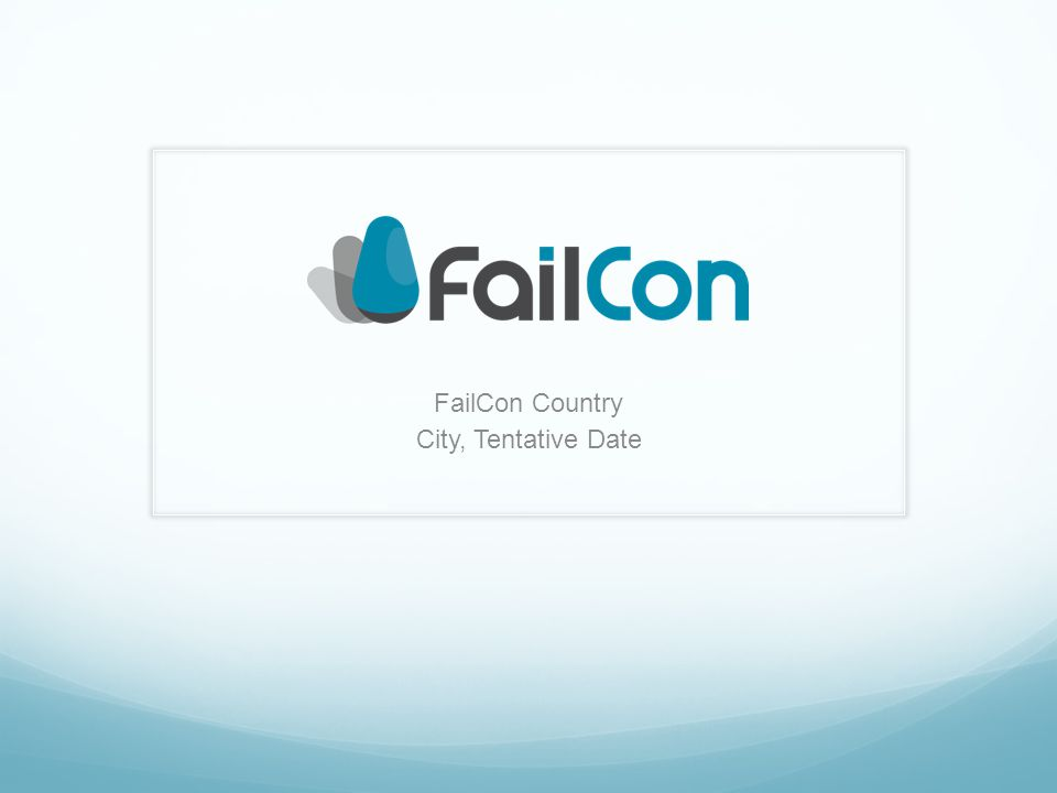 My Mission Let us know why you think FailCon is important, especially for your city or country specifically.