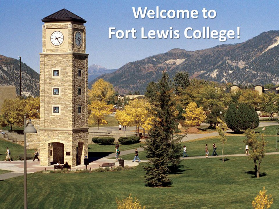 Welcome to Fort Lewis College! 1