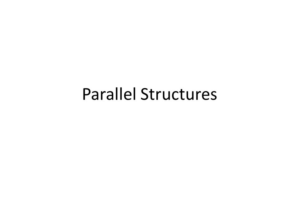 Parallel structures What is a parallel structure.