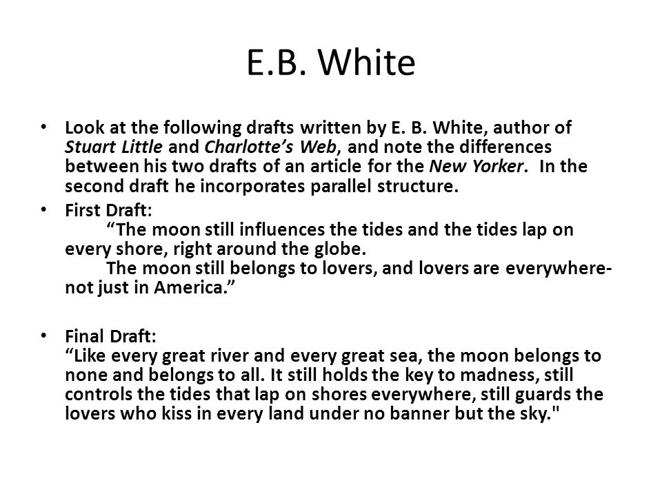 E.B. White Look at the following drafts written by E. B. White, author of Stuart Little and Charlotte's Web, and note the differences between his two