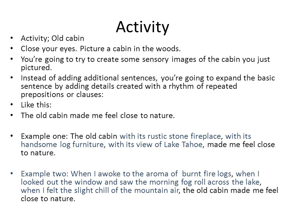 Activity Activity; Old cabin Close your eyes. Picture a cabin in the woods. You're going to try to create some sensory images of the cabin you just pi